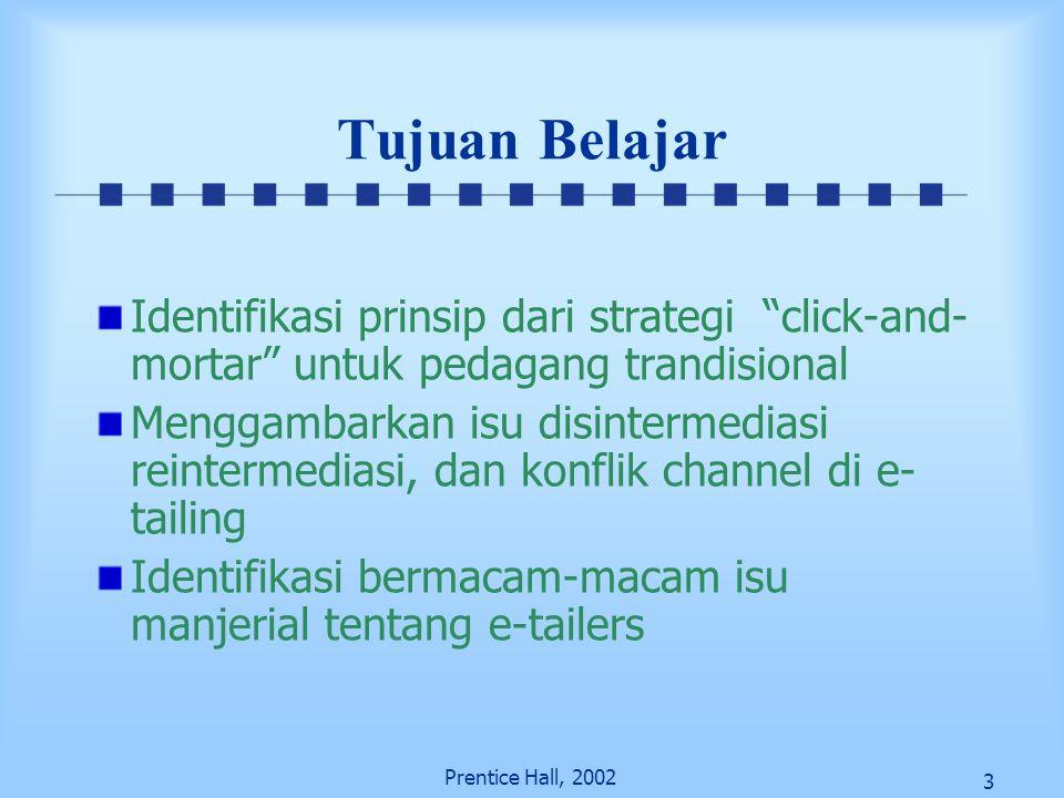 """3 Prentice Hall, 2002 Tujuan Belajar Identifikasi prinsip dari strategi """"click-and- mortar"""" untuk pedagang trandisional Menggambarkan isu disintermedi"""
