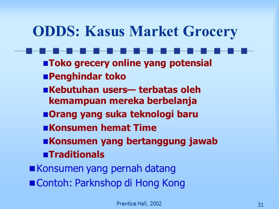 31 Prentice Hall, 2002 ODDS: Kasus Market Grocery Toko grecery online yang potensial Penghindar toko Kebutuhan users— terbatas oleh kemampuan mereka b