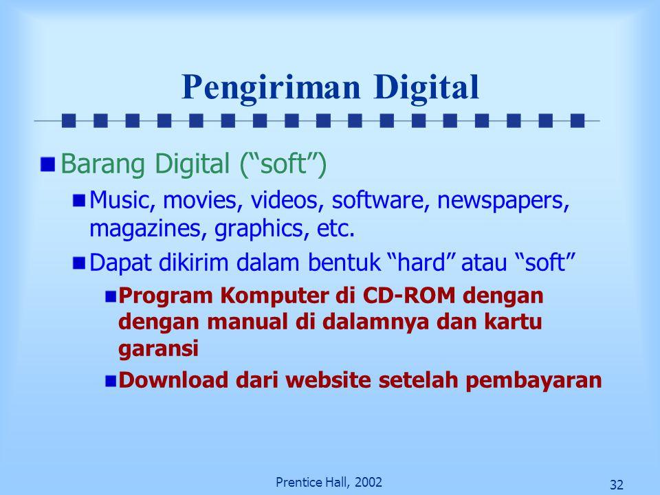 "32 Prentice Hall, 2002 Pengiriman Digital Barang Digital (""soft"") Music, movies, videos, software, newspapers, magazines, graphics, etc. Dapat dikirim"