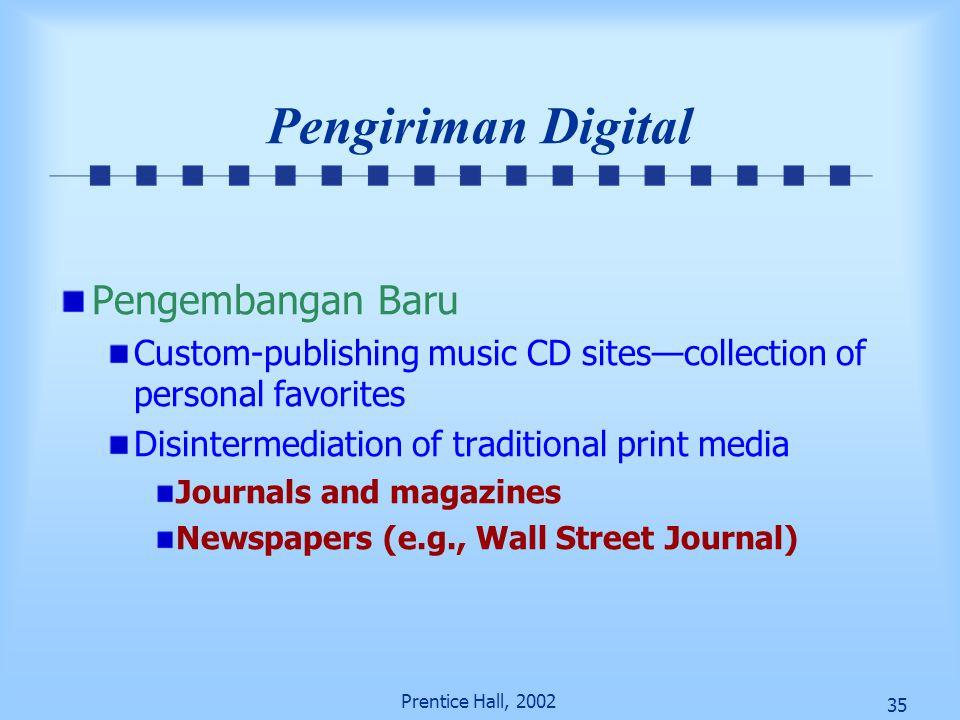 35 Prentice Hall, 2002 Pengiriman Digital Pengembangan Baru Custom-publishing music CD sites—collection of personal favorites Disintermediation of tra
