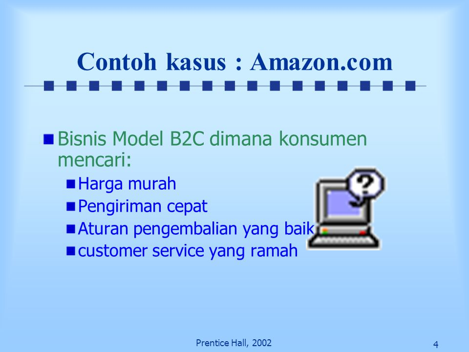 5 Prentice Hall, 2002 Contoh Kasus: Amazon.com Toko buku terbesar di dunia Menawarkan jutaan item Books and music DVDs and videos Toys and video games Electronics and software Home improvement products