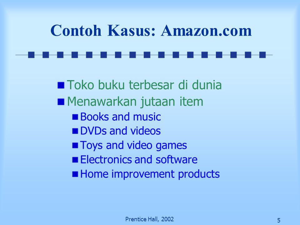 5 Prentice Hall, 2002 Contoh Kasus: Amazon.com Toko buku terbesar di dunia Menawarkan jutaan item Books and music DVDs and videos Toys and video games