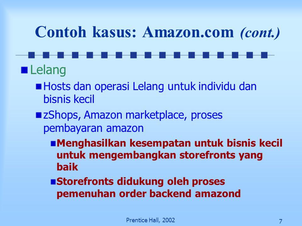 7 Prentice Hall, 2002 Contoh kasus: Amazon.com (cont.) Lelang Hosts dan operasi Lelang untuk individu dan bisnis kecil zShops, Amazon marketplace, pro