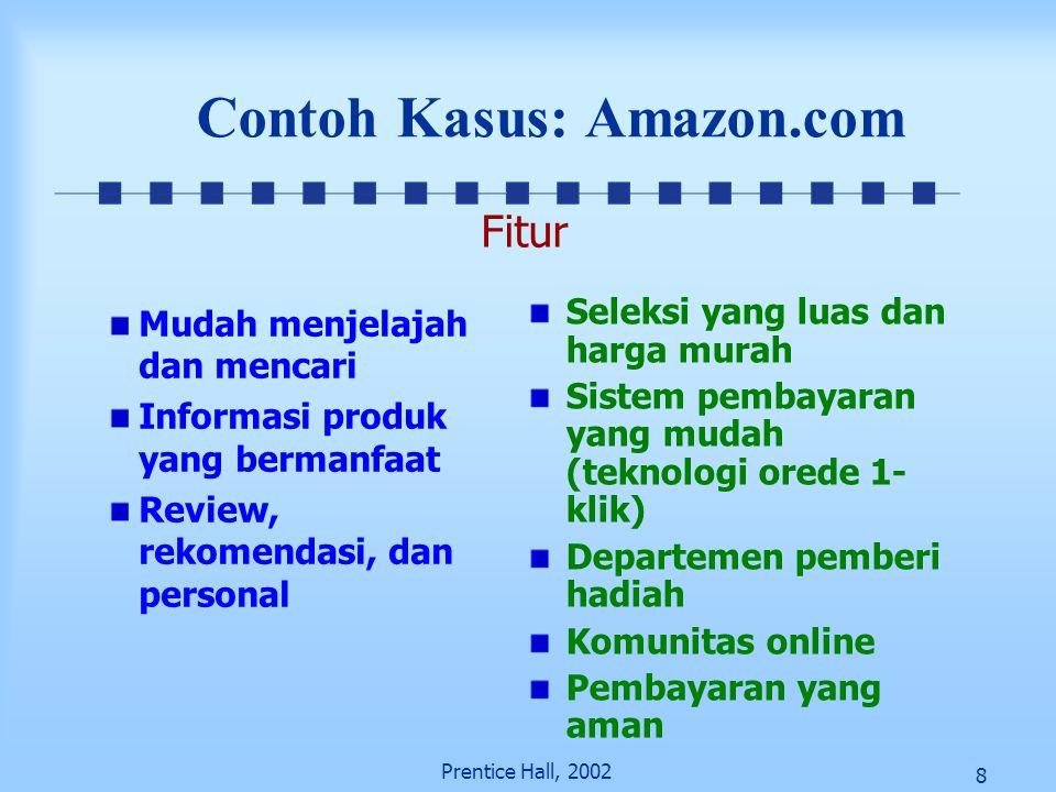 8 Prentice Hall, 2002 Contoh Kasus: Amazon.com Mudah menjelajah dan mencari Informasi produk yang bermanfaat Review, rekomendasi, dan personal Seleksi