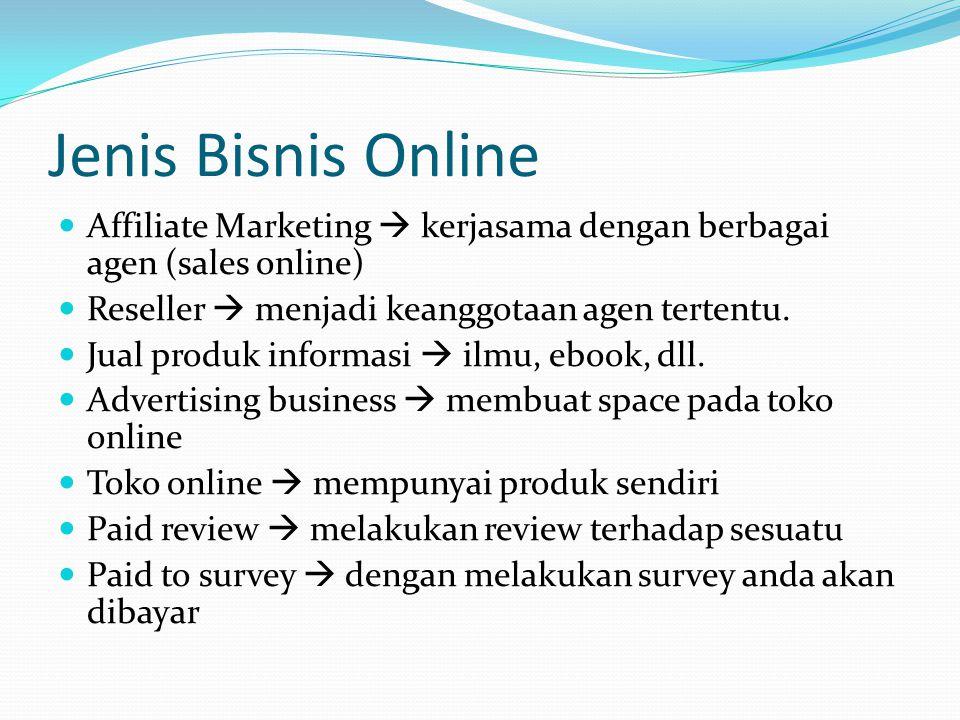 Jenis Bisnis Online  Affiliate Marketing  kerjasama dengan berbagai agen (sales online)  Reseller  menjadi keanggotaan agen tertentu.