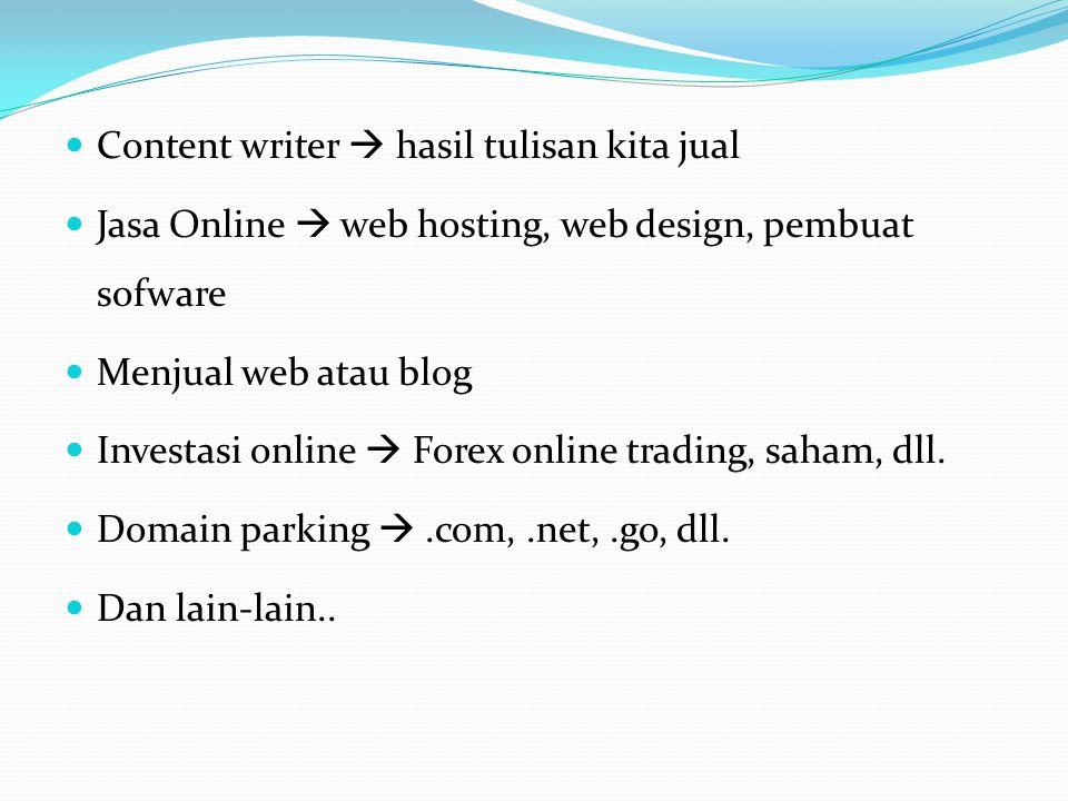  Content writer  hasil tulisan kita jual  Jasa Online  web hosting, web design, pembuat sofware  Menjual web atau blog  Investasi online  Forex online trading, saham, dll.