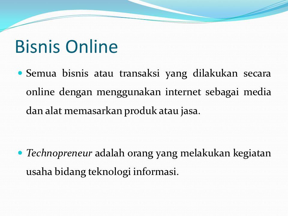 Bisnis Online  Semua bisnis atau transaksi yang dilakukan secara online dengan menggunakan internet sebagai media dan alat memasarkan produk atau jasa.