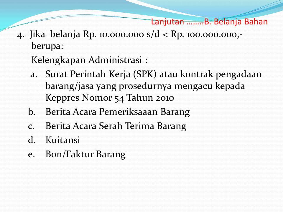 Lanjutan ……..B.Belanja Bahan 4. Jika belanja Rp. 10.000.000 s/d < Rp.