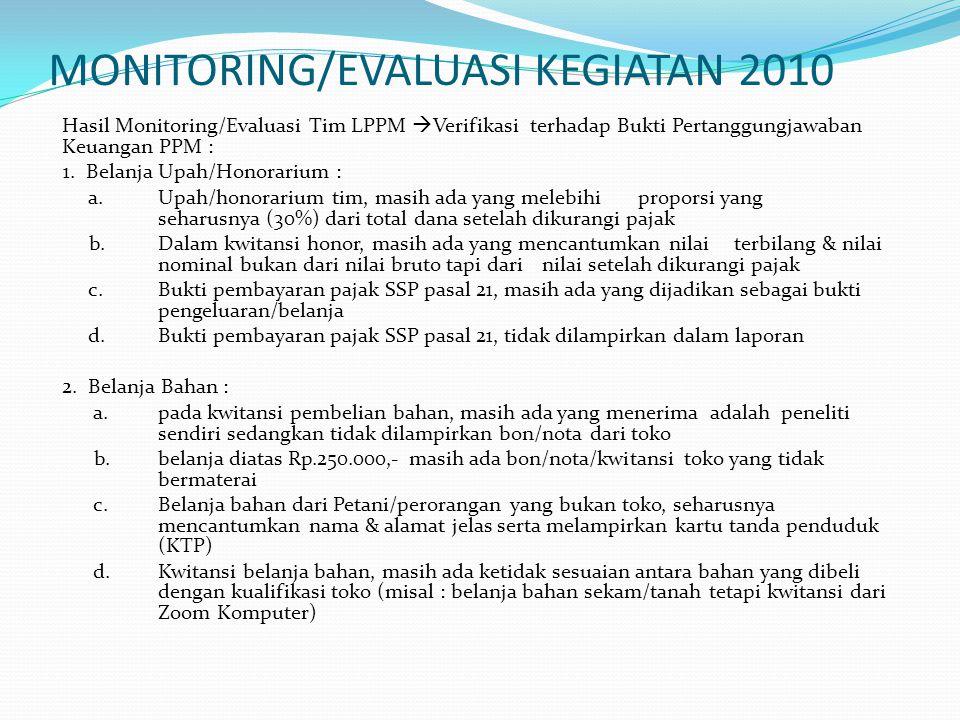 MONITORING/EVALUASI KEGIATAN 2010 Hasil Monitoring/Evaluasi Tim LPPM  Verifikasi terhadap Bukti Pertanggungjawaban Keuangan PPM : 1.