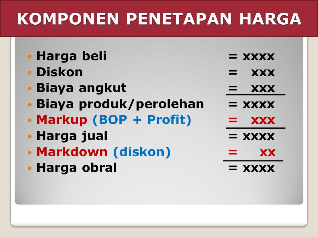 KOMPONEN PENETAPAN HARGA  Harga beli= xxxx  Diskon= xxx  Biaya angkut= xxx  Biaya produk/perolehan= xxxx  Markup (BOP + Profit)= xxx  Harga jual