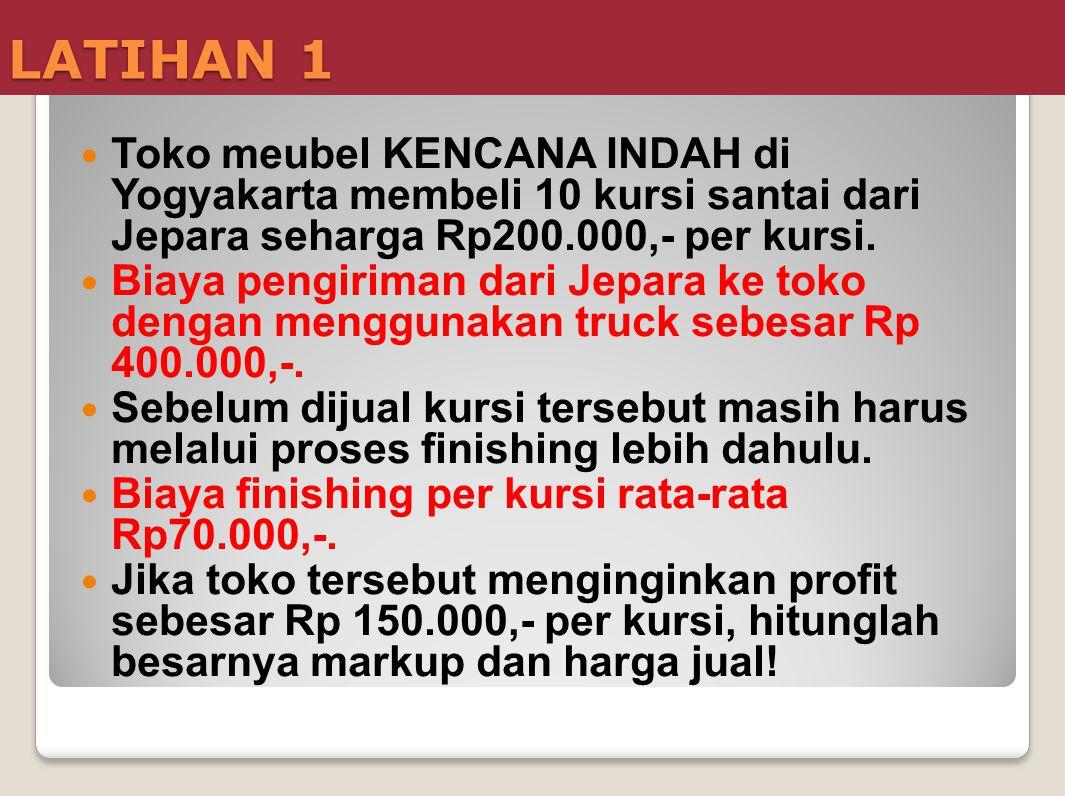 LATIHAN 1  Toko meubel KENCANA INDAH di Yogyakarta membeli 10 kursi santai dari Jepara seharga Rp200.000,- per kursi.  Biaya pengiriman dari Jepara