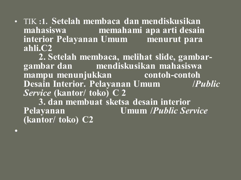 PENGERTIAN DESESAIN INTERIOR PUBLIC SERVICE •DESAIN/PERANCANGAN Adalah LONCATAN PIKIRAN (Cristopher Jones) •INTERIOR adalah bagian dari bangunan yang dibatasi oleh lantai dinding dan plafon ( Pamuji Suptandar) •PUBLIC SERVICE adalah pelayanan umum (kamus Ingris – Indonesia)