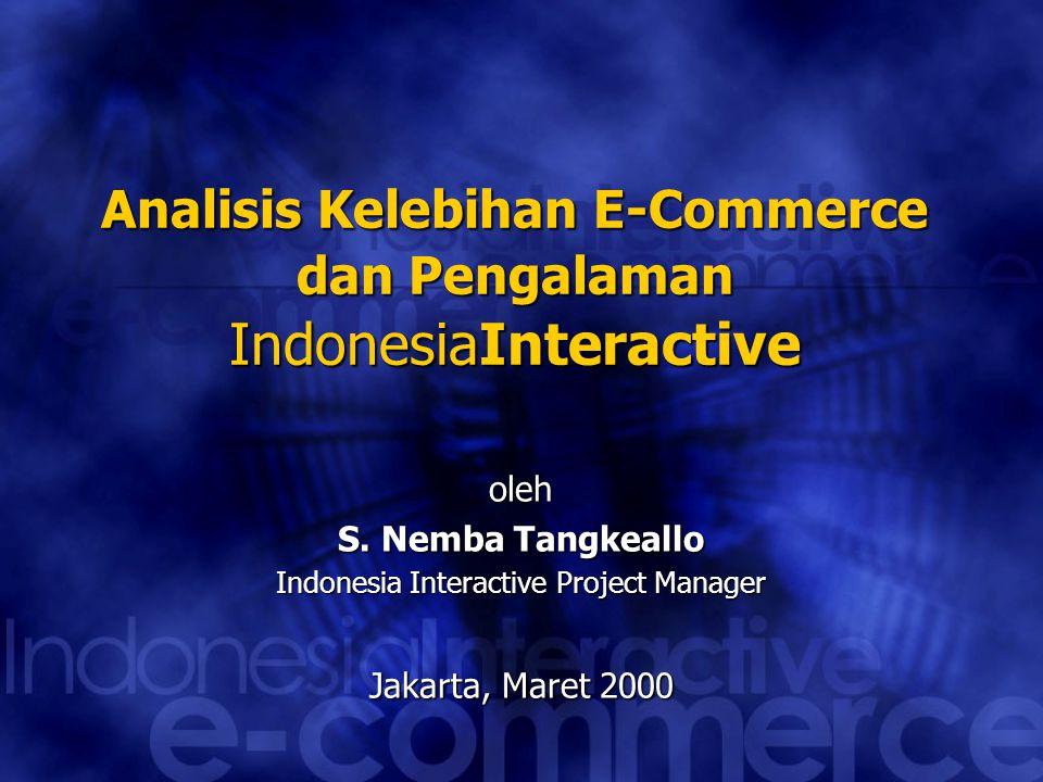 Analisis Kelebihan E-Commerce dan Pengalaman IndonesiaInteractive oleh S. Nemba Tangkeallo Indonesia Interactive Project Manager Jakarta, Maret 2000