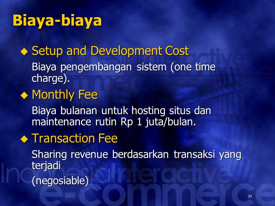 21 Biaya-biaya  Setup and Development Cost Biaya pengembangan sistem (one time charge).  Monthly Fee Biaya bulanan untuk hosting situs dan maintenan