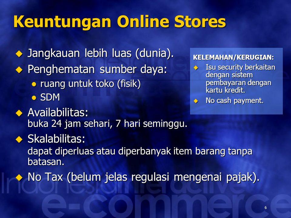 6  Jangkauan lebih luas (dunia).  Penghematan sumber daya:  ruang untuk toko (fisik)  SDM  Availabilitas: buka 24 jam sehari, 7 hari seminggu. 