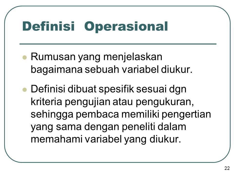 Definisi Operasional  Rumusan yang menjelaskan bagaimana sebuah variabel diukur.  Definisi dibuat spesifik sesuai dgn kriteria pengujian atau penguk