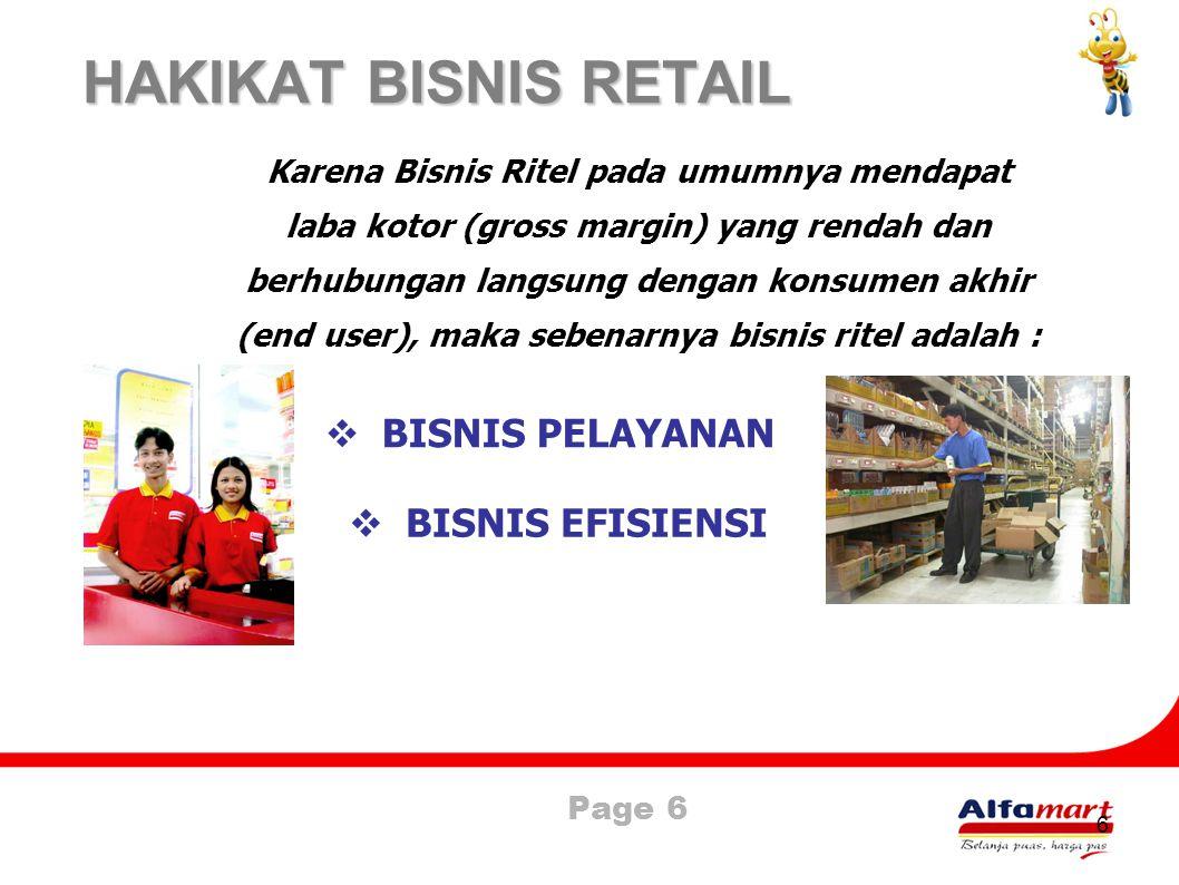 Page 6 6 HAKIKAT BISNIS RETAIL Karena Bisnis Ritel pada umumnya mendapat laba kotor (gross margin) yang rendah dan berhubungan langsung dengan konsume