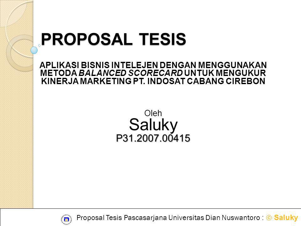 Proposal Tesis Pascasarjana Universitas Dian Nuswantoro :  Saluky PROPOSAL TESIS APLIKASI BISNIS INTELEJEN DENGAN MENGGUNAKAN METODA BALANCED SCORECA