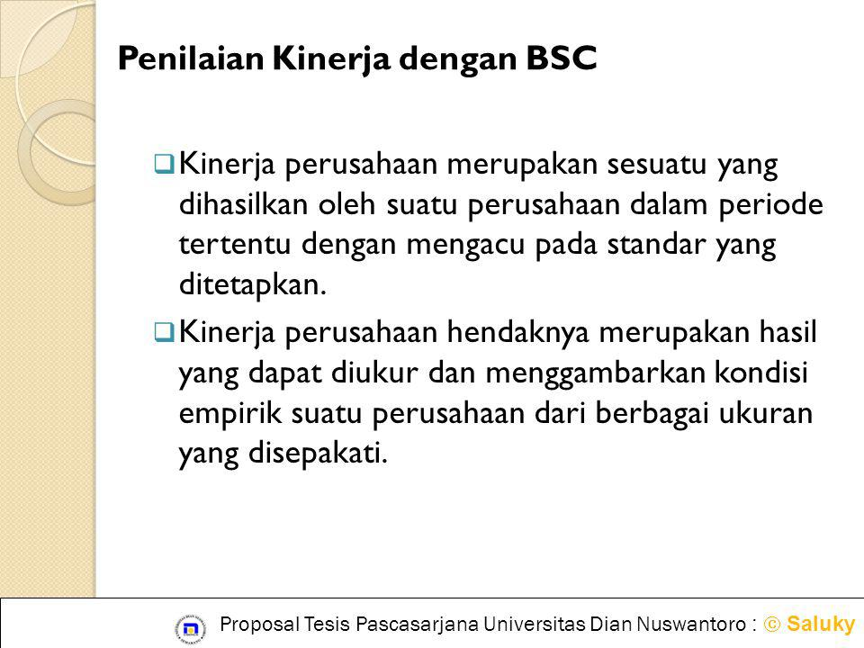 Penilaian Kinerja dengan BSC  Kinerja perusahaan merupakan sesuatu yang dihasilkan oleh suatu perusahaan dalam periode tertentu dengan mengacu pada s
