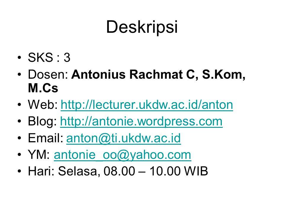 Deskripsi •SKS : 3 •Dosen: Antonius Rachmat C, S.Kom, M.Cs •Web: http://lecturer.ukdw.ac.id/antonhttp://lecturer.ukdw.ac.id/anton •Blog: http://antoni