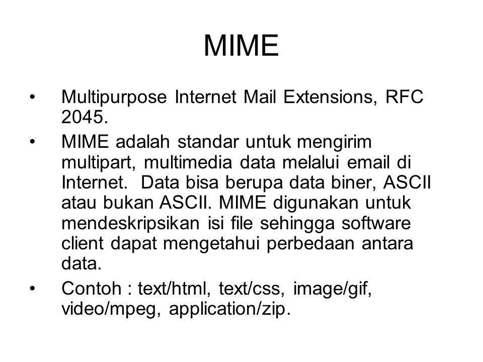 MIME •Multipurpose Internet Mail Extensions, RFC 2045. •MIME adalah standar untuk mengirim multipart, multimedia data melalui email di Internet. Data