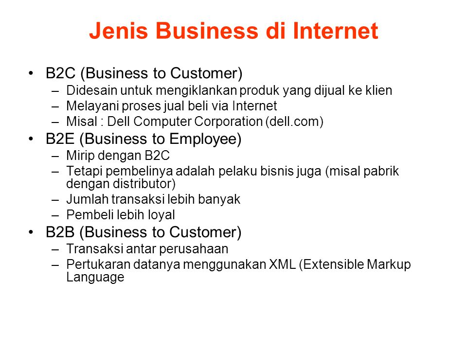 Jenis Business di Internet •B2C (Business to Customer) –Didesain untuk mengiklankan produk yang dijual ke klien –Melayani proses jual beli via Interne