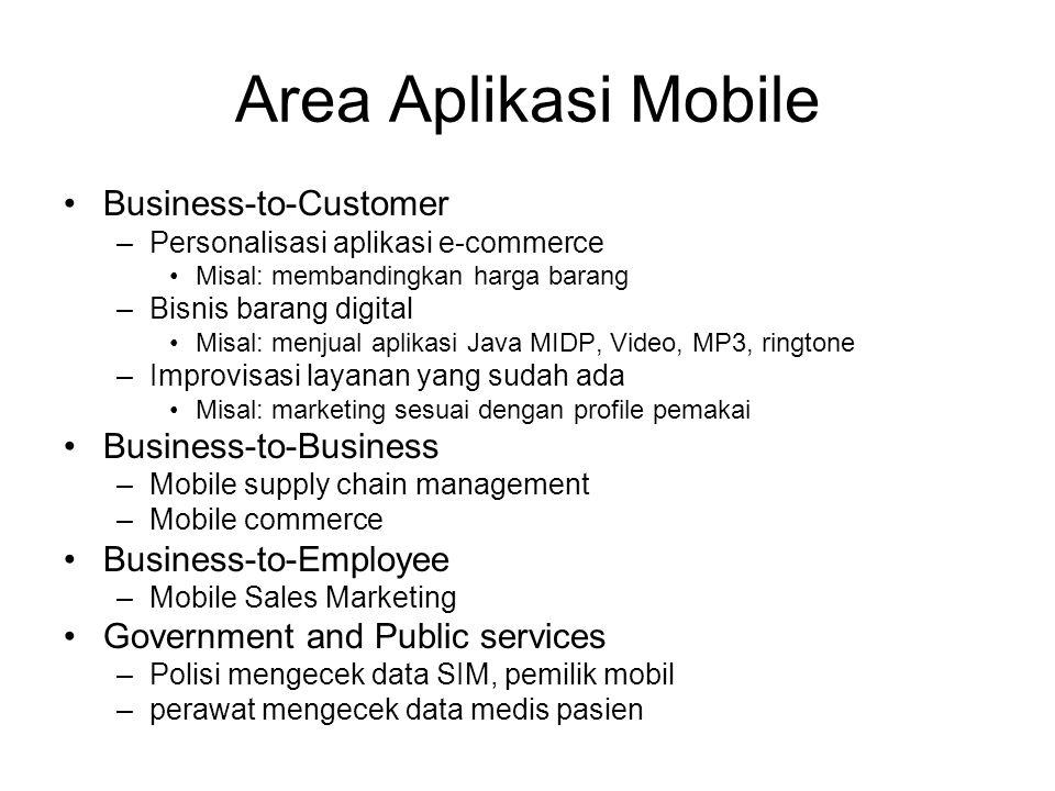 Area Aplikasi Mobile •Business-to-Customer –Personalisasi aplikasi e-commerce •Misal: membandingkan harga barang –Bisnis barang digital •Misal: menjua
