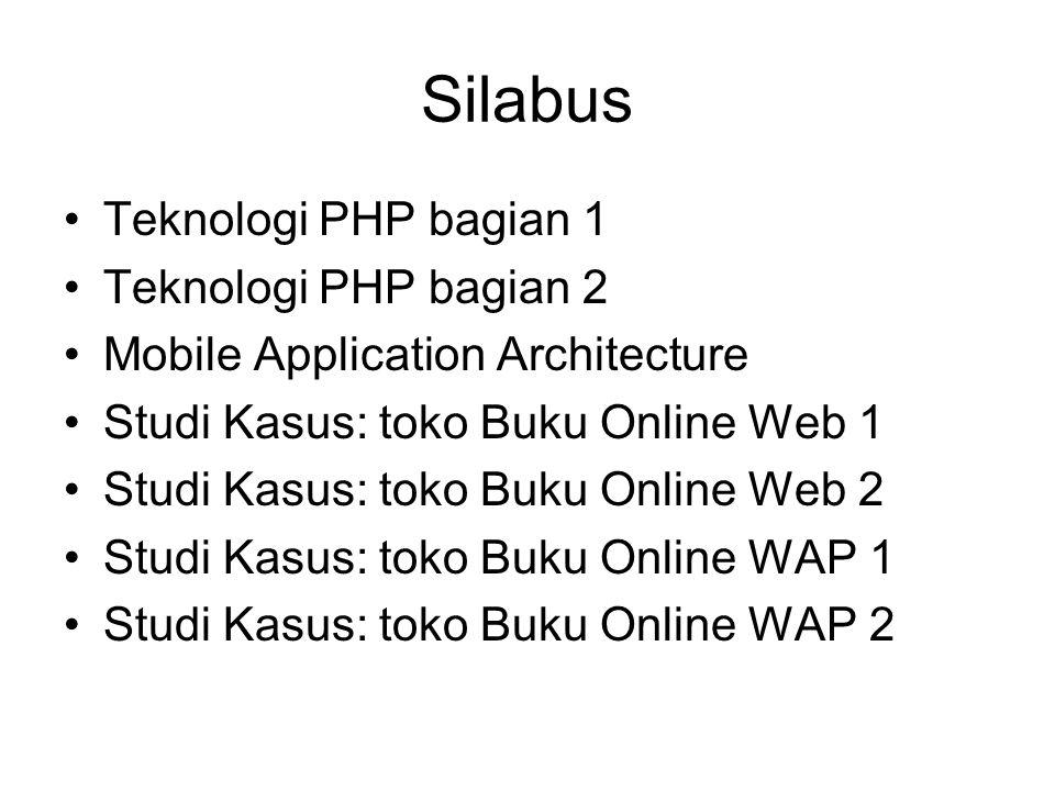 Silabus •Teknologi PHP bagian 1 •Teknologi PHP bagian 2 •Mobile Application Architecture •Studi Kasus: toko Buku Online Web 1 •Studi Kasus: toko Buku