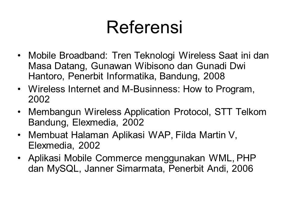 Referensi •Mobile Broadband: Tren Teknologi Wireless Saat ini dan Masa Datang, Gunawan Wibisono dan Gunadi Dwi Hantoro, Penerbit Informatika, Bandung,