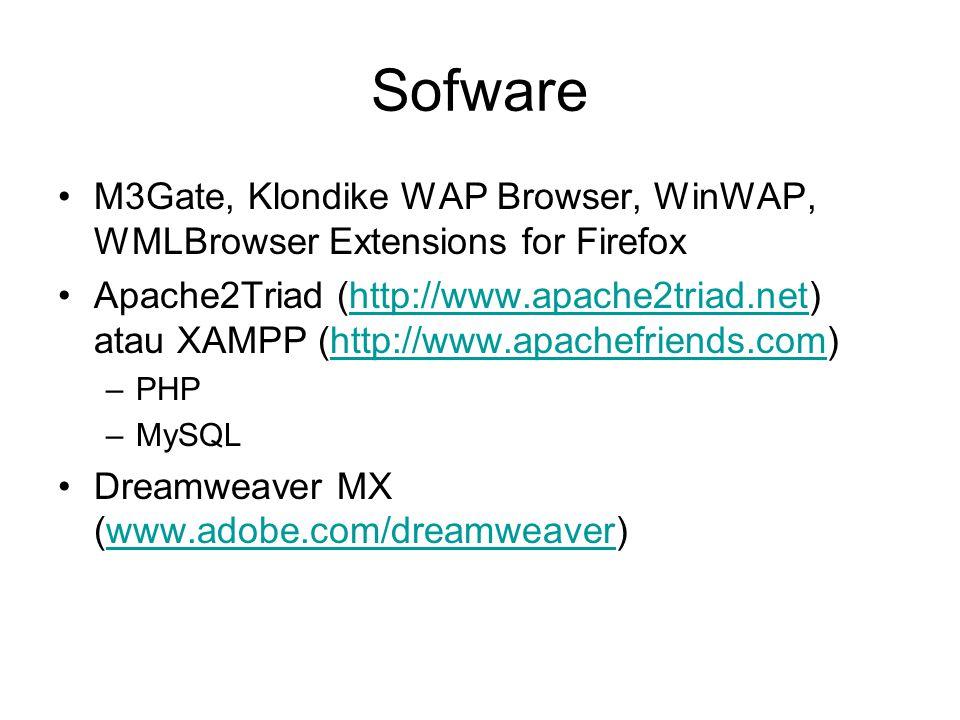 Sofware •M3Gate, Klondike WAP Browser, WinWAP, WMLBrowser Extensions for Firefox •Apache2Triad (http://www.apache2triad.net) atau XAMPP (http://www.ap