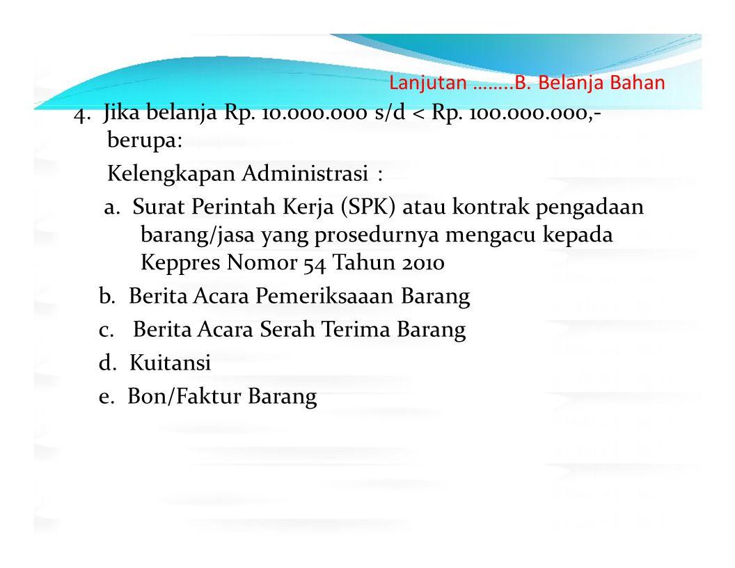 Lanjutan ……..B. Belanja Bahan 4. Jika belanja Rp. 10.000.000 s/d < Rp. 100.000.000,‐ berupa: Kelengkapan Administrasi : a. Surat Perintah Kerja (SPK)
