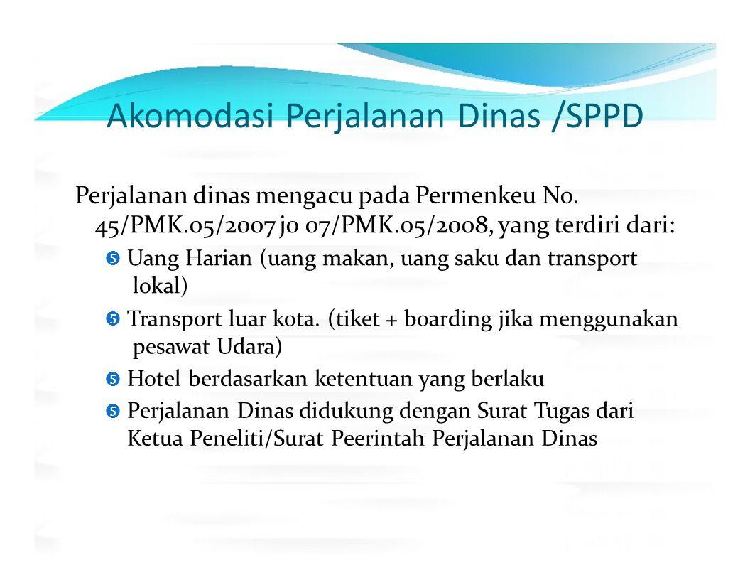 Akomodasi Perjalanan Dinas /SPPD Perjalanan dinas mengacu pada Permenkeu No. 45/PMK.05/2007 jo 07/PMK.05/2008, yang terdiri dari:  Uang Harian (uang
