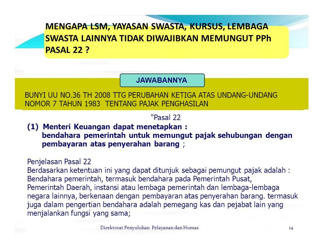MENGAPA LSM, YAYASAN SWASTA, KURSUS, LEMBAGA SWASTA LAINNYA TIDAK DIWAJIBKAN MEMUNGUT PPh PASAL 22 ? JAWABANNYA BUNYI UU NO.36 TH 2008 TTG PERUBAHAN K