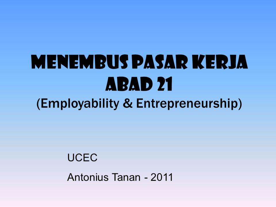 MENEMBUS PASAR KERJA ABAD 21 (Employability & Entrepreneurship) UCEC Antonius Tanan - 2011