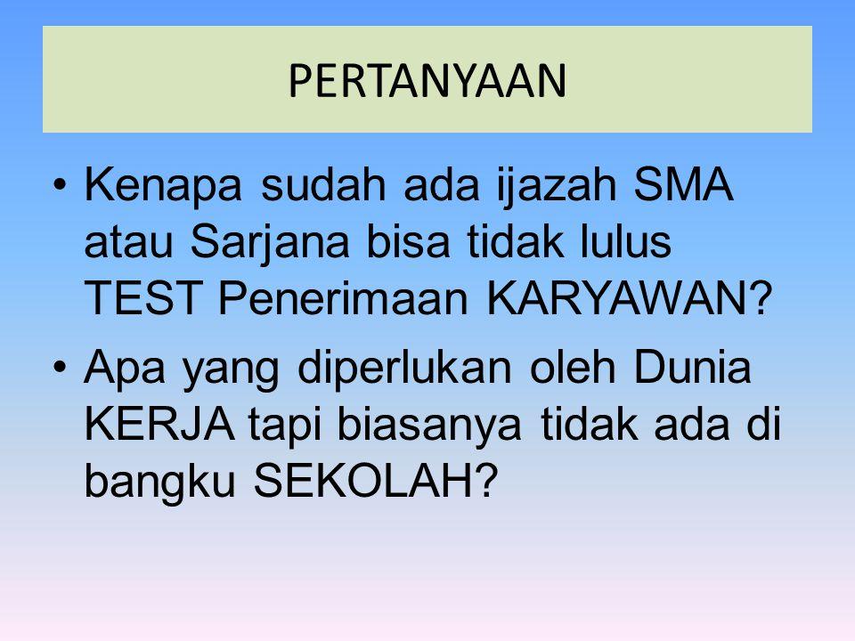 PERTANYAAN •Kenapa sudah ada ijazah SMA atau Sarjana bisa tidak lulus TEST Penerimaan KARYAWAN.