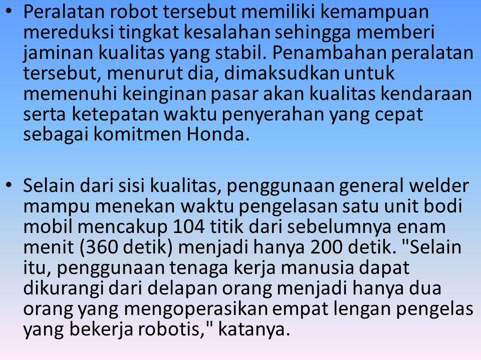 • Peralatan robot tersebut memiliki kemampuan mereduksi tingkat kesalahan sehingga memberi jaminan kualitas yang stabil.