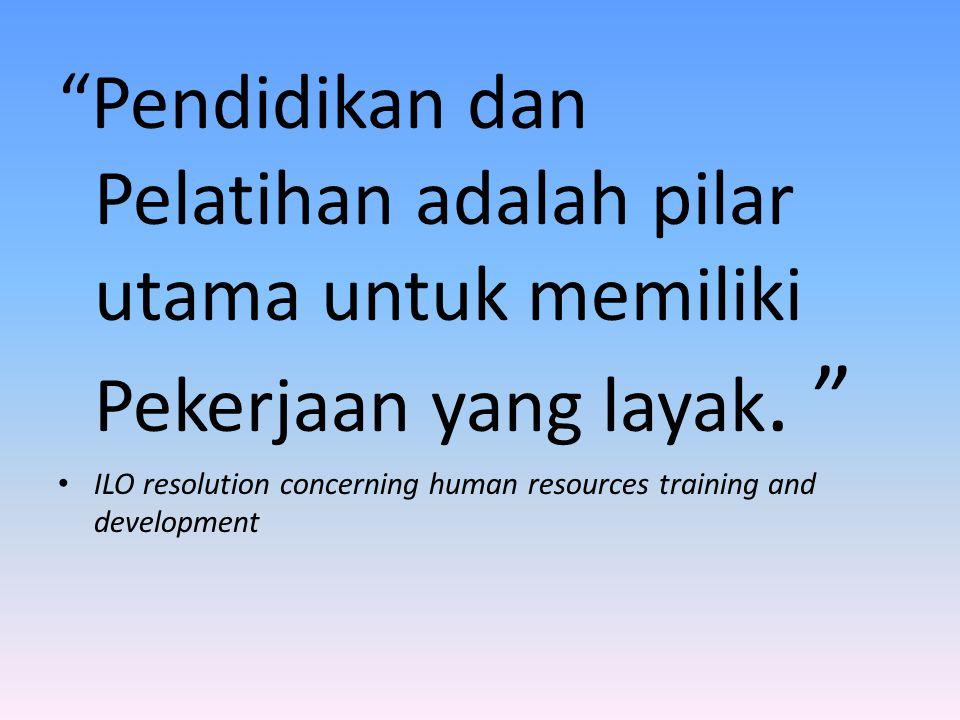 Pendidikan dan Pelatihan adalah pilar utama untuk memiliki Pekerjaan yang layak.