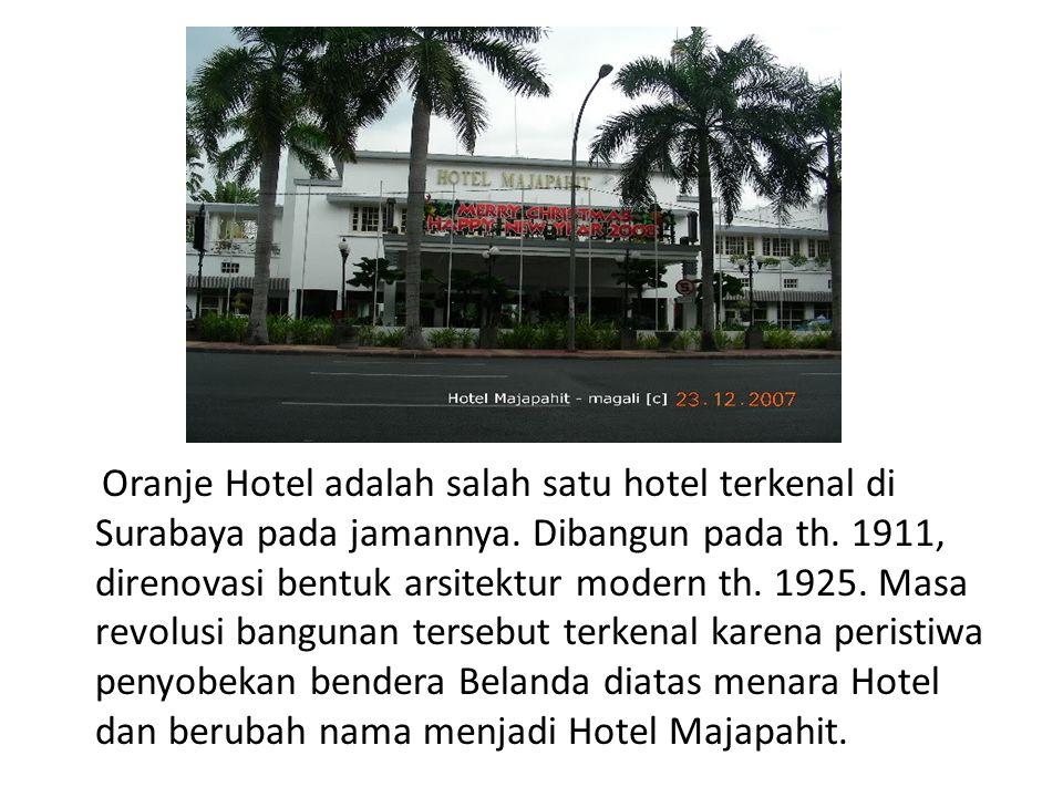 Oranje Hotel adalah salah satu hotel terkenal di Surabaya pada jamannya.