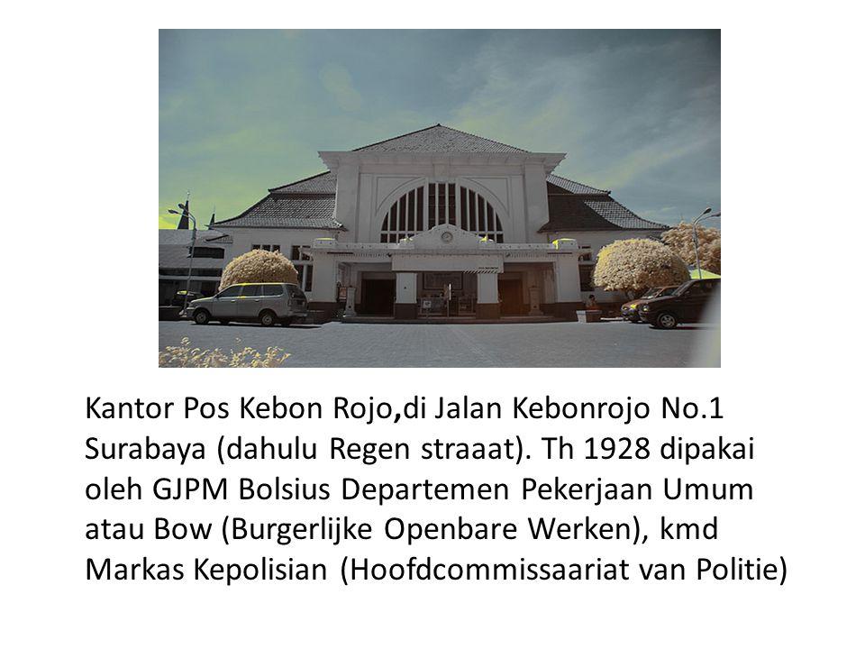 Kantor Pos Kebon Rojo,di Jalan Kebonrojo No.1 Surabaya (dahulu Regen straaat).