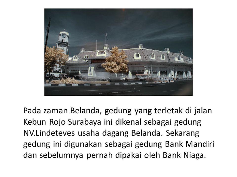 Pada zaman Belanda, gedung yang terletak di jalan Kebun Rojo Surabaya ini dikenal sebagai gedung NV.Lindeteves usaha dagang Belanda.