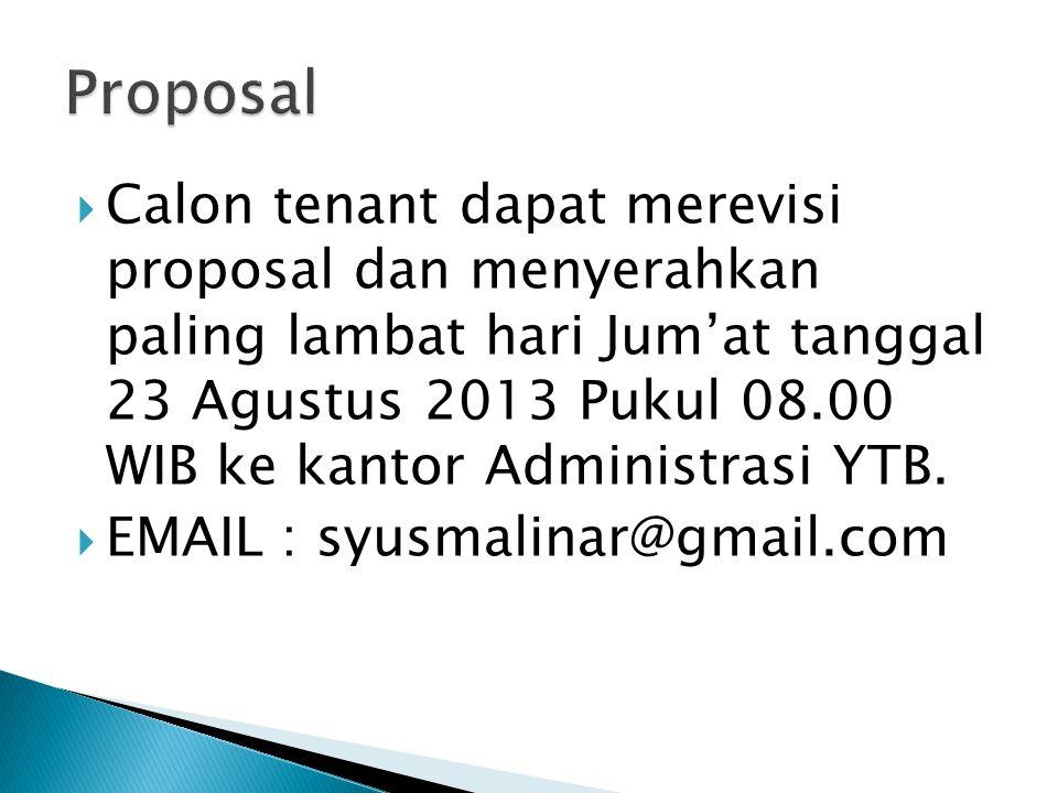  Calon tenant dapat merevisi proposal dan menyerahkan paling lambat hari Jum'at tanggal 23 Agustus 2013 Pukul 08.00 WIB ke kantor Administrasi YTB. 