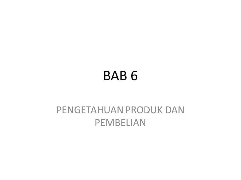 BAB 6 PENGETAHUAN PRODUK DAN PEMBELIAN