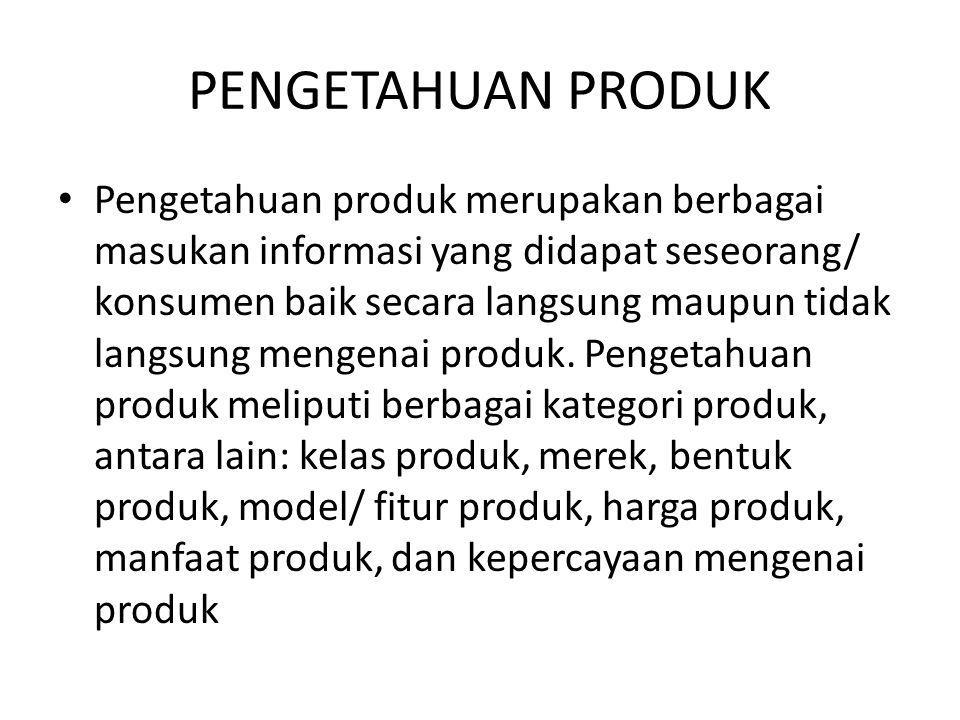 PENGETAHUAN PRODUK • Pengetahuan produk merupakan berbagai masukan informasi yang didapat seseorang/ konsumen baik secara langsung maupun tidak langsu