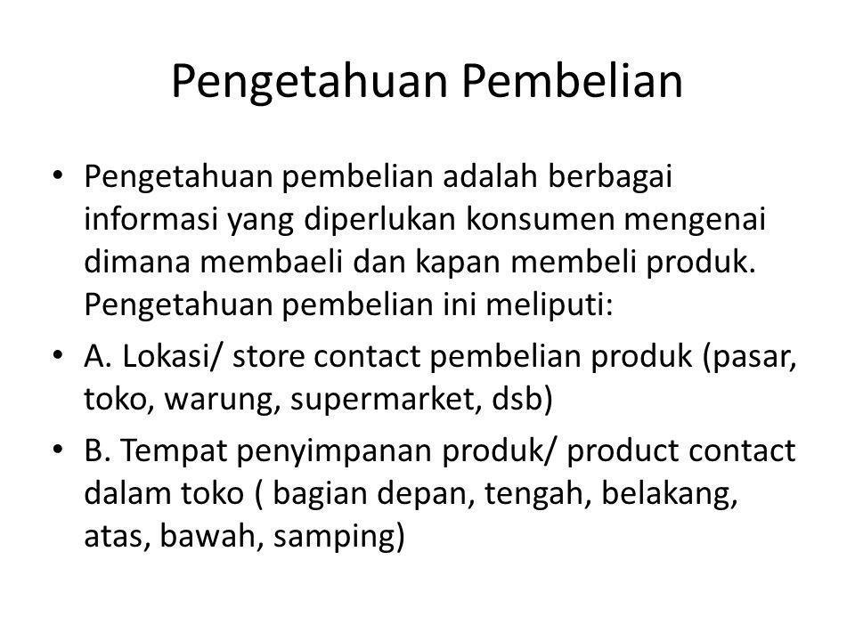 Pengetahuan Pembelian • Pengetahuan pembelian adalah berbagai informasi yang diperlukan konsumen mengenai dimana membaeli dan kapan membeli produk. Pe
