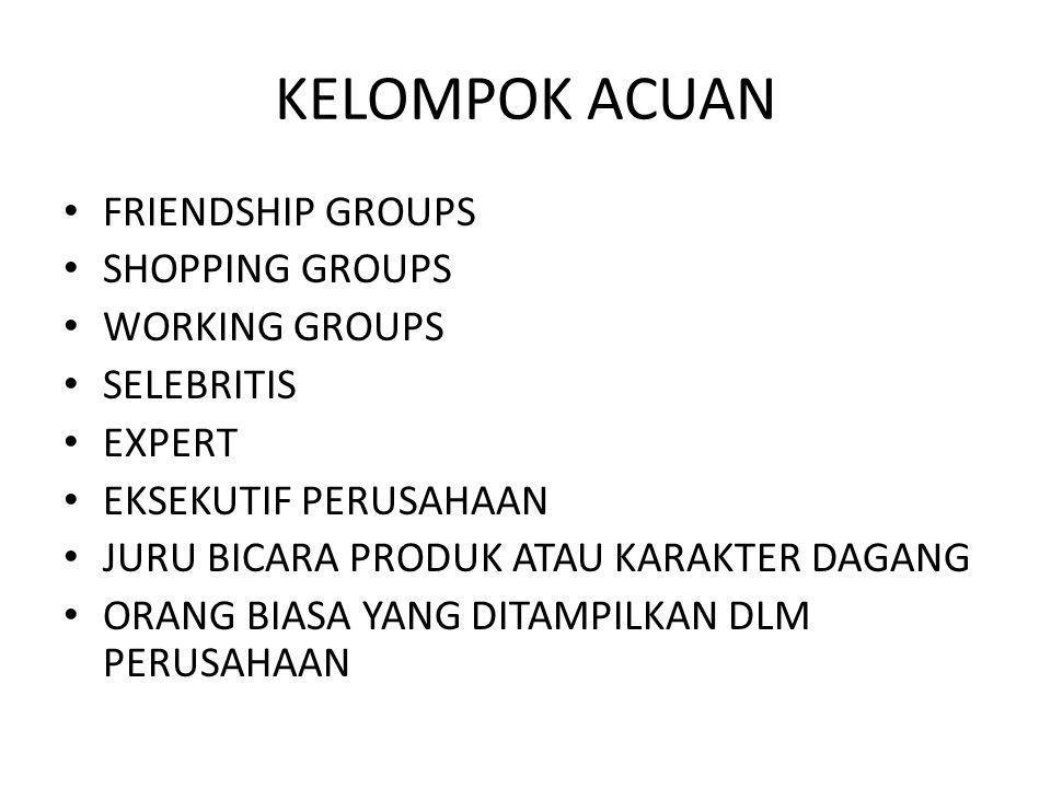 KELOMPOK ACUAN • FRIENDSHIP GROUPS • SHOPPING GROUPS • WORKING GROUPS • SELEBRITIS • EXPERT • EKSEKUTIF PERUSAHAAN • JURU BICARA PRODUK ATAU KARAKTER