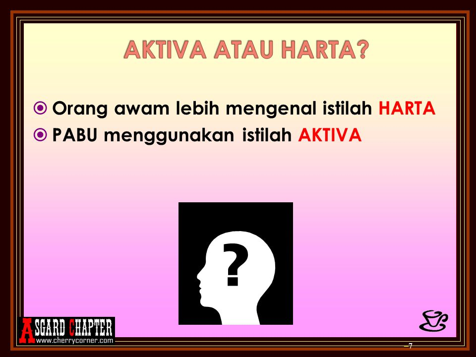  Orang awam lebih mengenal istilah HARTA  PABU menggunakan istilah AKTIVA –7–7