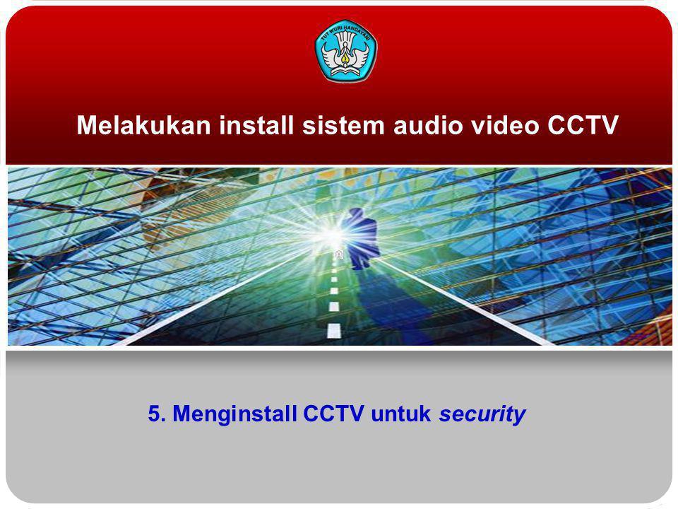 Melakukan install sistem audio video CCTV 5. Menginstall CCTV untuk security