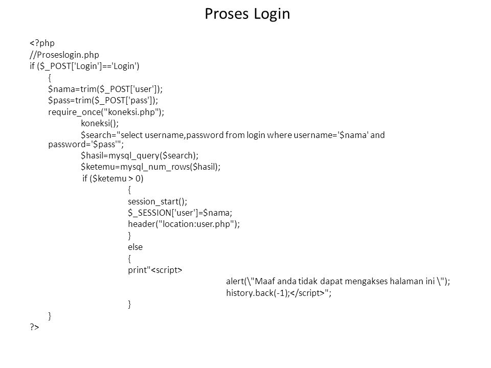 Proses Login <?php //Proseslogin.php if ($_POST['Login']=='Login') { $nama=trim($_POST['user']); $pass=trim($_POST['pass']); require_once(