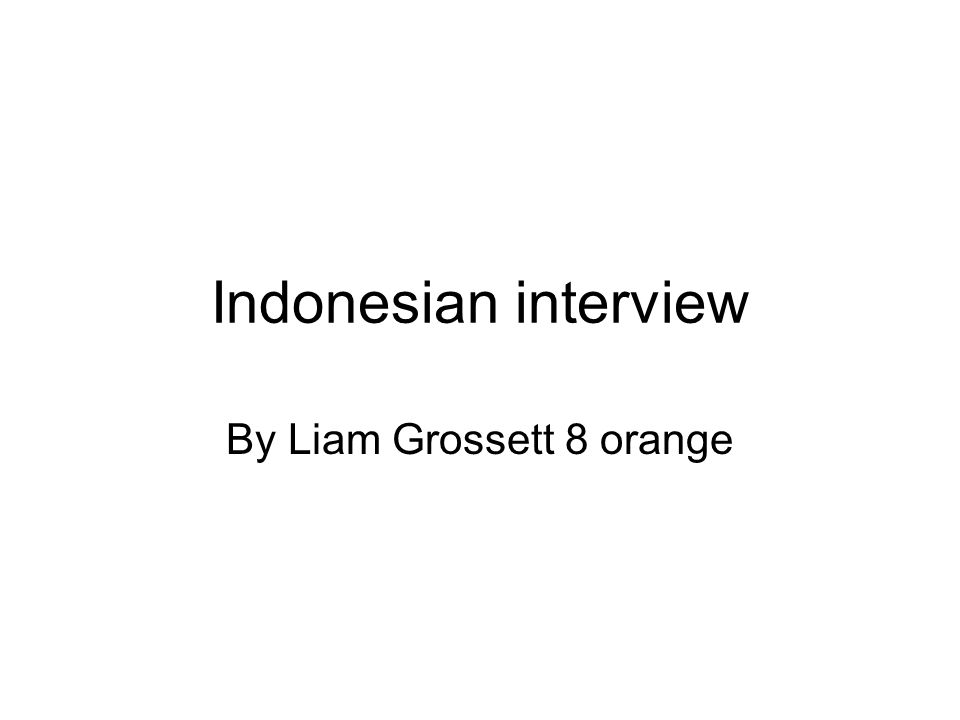 Indonesian interview By Liam Grossett 8 orange