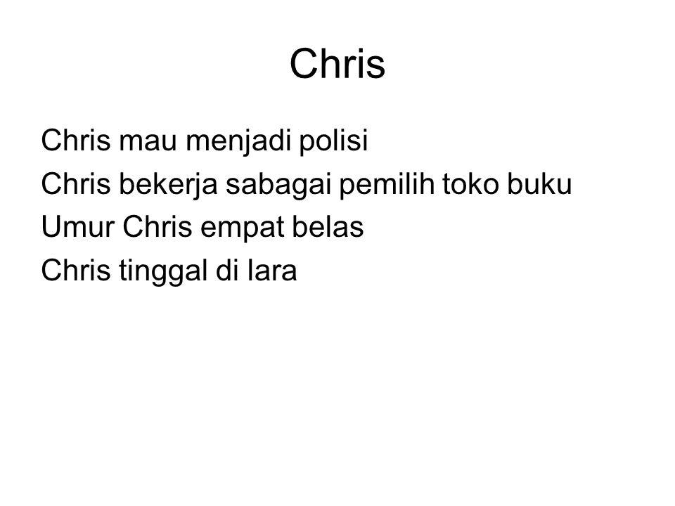 Chris Chris mau menjadi polisi Chris bekerja sabagai pemilih toko buku Umur Chris empat belas Chris tinggal di lara
